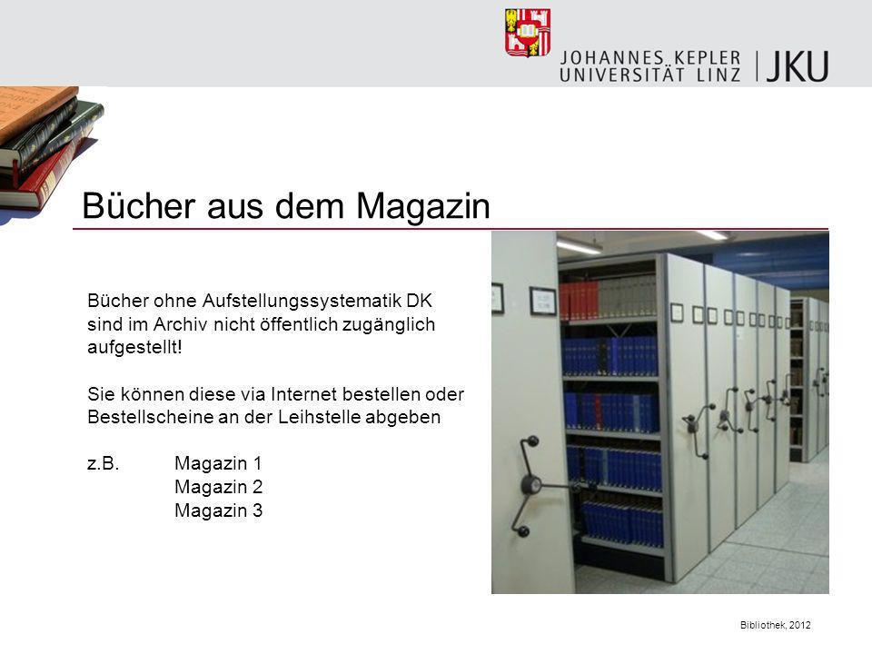 Bibliothek, 2012 Bücher aus dem Magazin Bücher ohne Aufstellungssystematik DK sind im Archiv nicht öffentlich zugänglich aufgestellt! Sie können diese