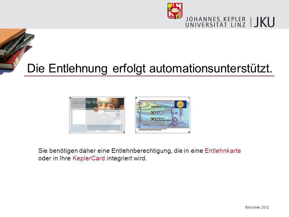 Bibliothek, 2012 Die Entlehnung erfolgt automationsunterstützt. Sie benötigen daher eine Entlehnberechtigung, die in eine Entlehnkarte oder in Ihre Ke