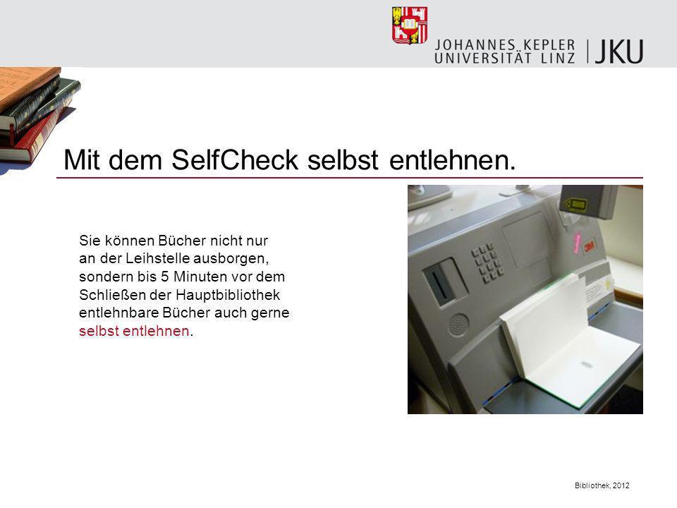 Bibliothek, 2012 Mit dem SelfCheck selbst entlehnen. Sie können Bücher nicht nur an der Leihstelle ausborgen, sondern bis 5 Minuten vor dem Schließen
