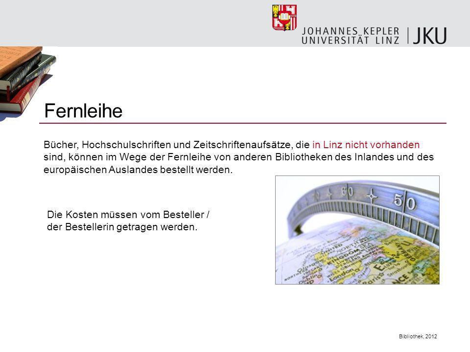 Bibliothek, 2012 Fernleihe Bücher, Hochschulschriften und Zeitschriftenaufsätze, die in Linz nicht vorhanden sind, können im Wege der Fernleihe von an