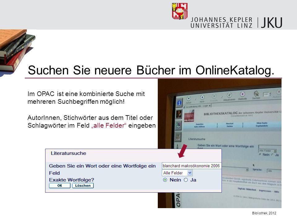 Bibliothek, 2012 Suchen Sie neuere Bücher im OnlineKatalog. Im OPAC ist eine kombinierte Suche mit mehreren Suchbegriffen möglich! AutorInnen, Stichwö