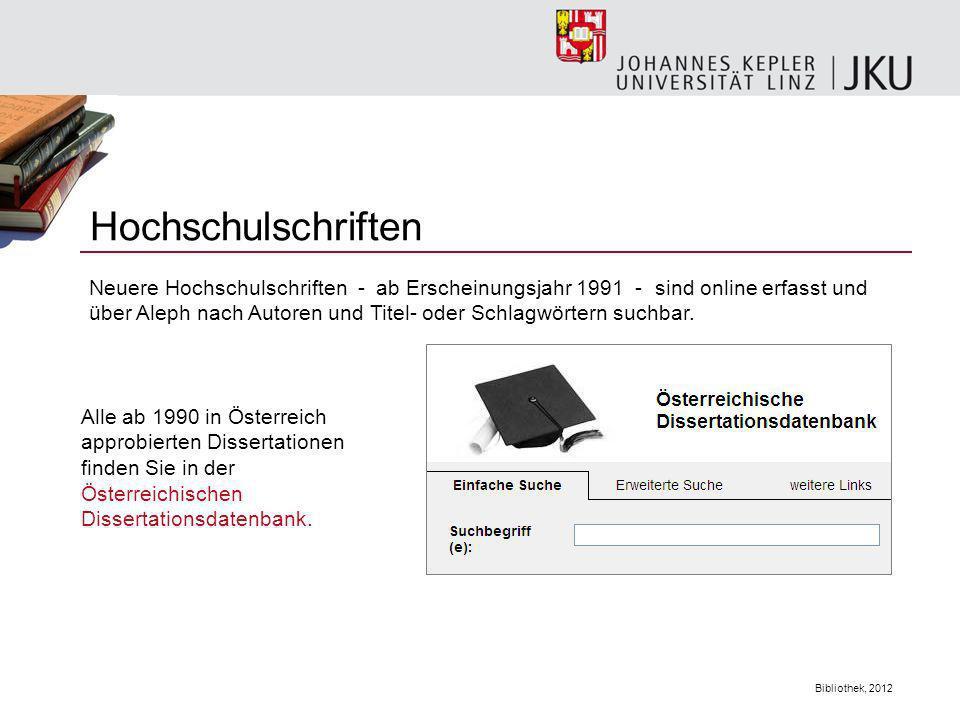 Bibliothek, 2012 Hochschulschriften Alle ab 1990 in Österreich approbierten Dissertationen finden Sie in der Österreichischen Dissertationsdatenbank.