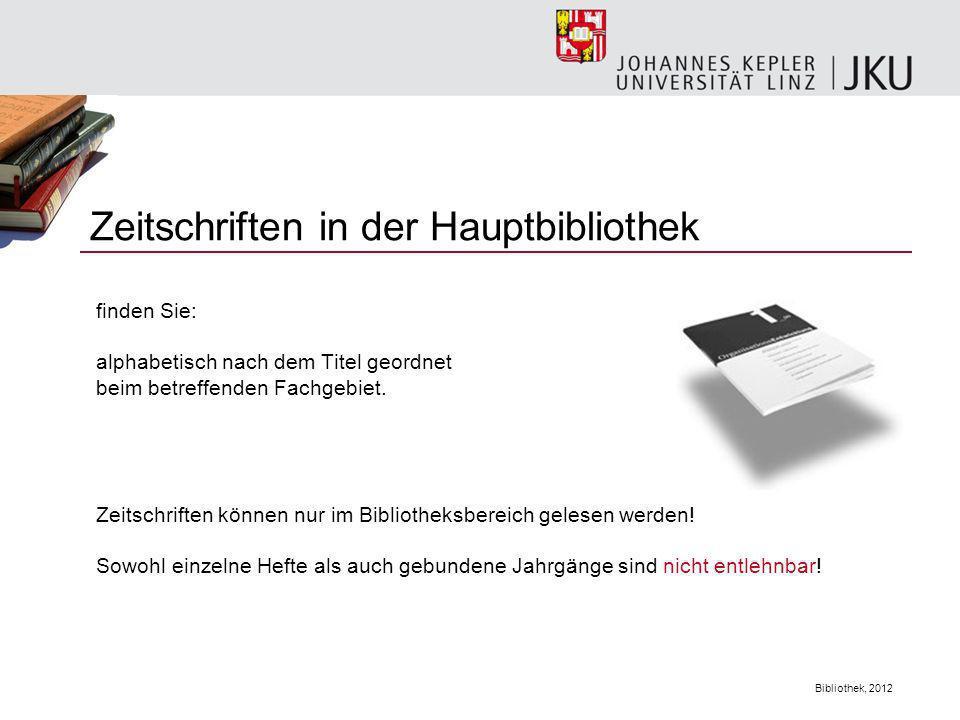 Bibliothek, 2012 Zeitschriften in der Hauptbibliothek finden Sie: alphabetisch nach dem Titel geordnet beim betreffenden Fachgebiet. Zeitschriften kön