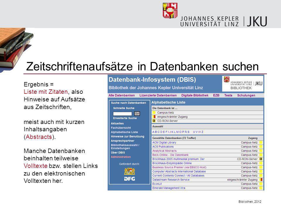Bibliothek, 2012 Zeitschriftenaufsätze in Datenbanken suchen Ergebnis = Liste mit Zitaten, also Hinweise auf Aufsätze aus Zeitschriften, meist auch mi