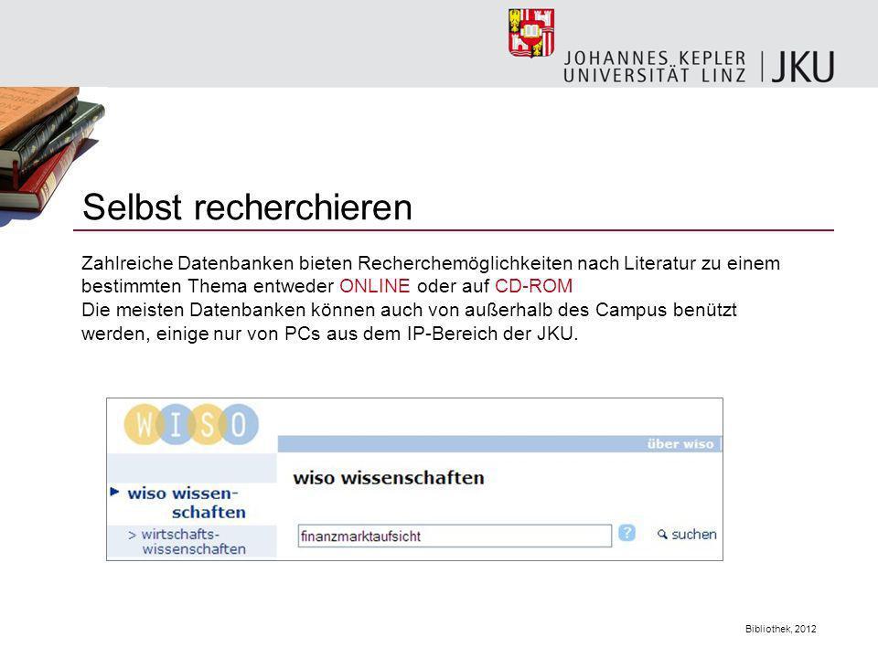 Bibliothek, 2012 Selbst recherchieren Zahlreiche Datenbanken bieten Recherchemöglichkeiten nach Literatur zu einem bestimmten Thema entweder ONLINE od