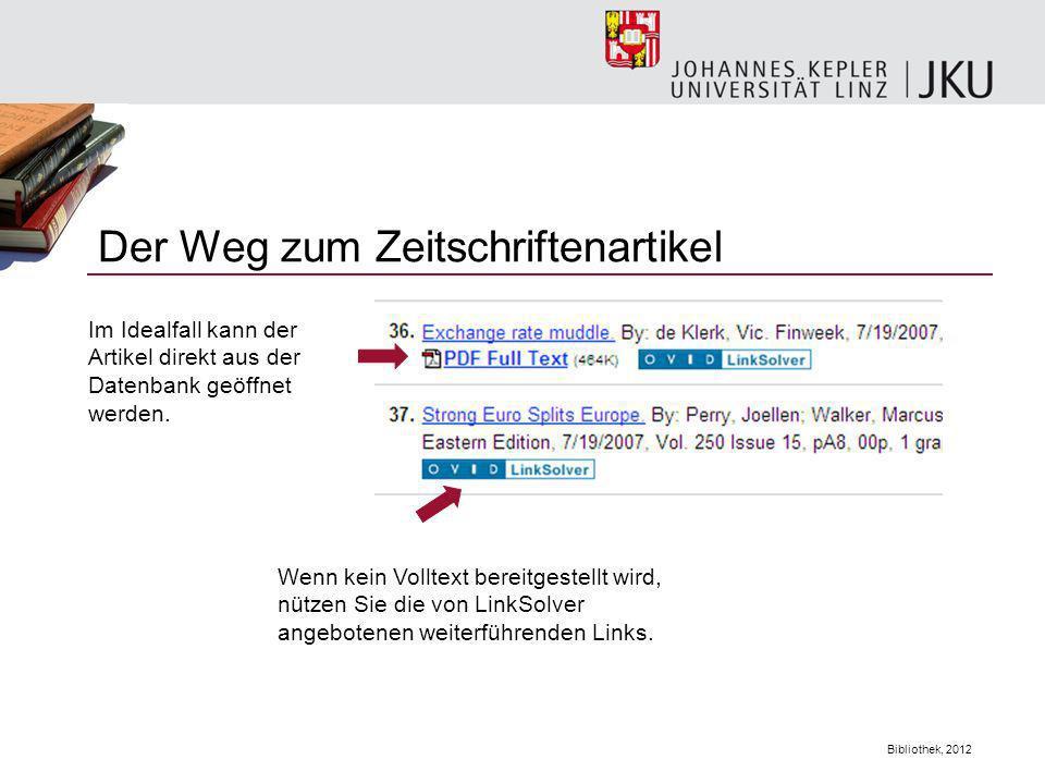 Bibliothek, 2012 Der Weg zum Zeitschriftenartikel Im Idealfall kann der Artikel direkt aus der Datenbank geöffnet werden. Wenn kein Volltext bereitges