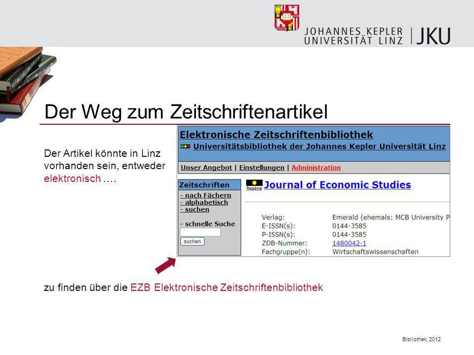 Bibliothek, 2012 Der Weg zum Zeitschriftenartikel Der Artikel könnte in Linz vorhanden sein, entweder elektronisch …. zu finden über die EZB Elektroni