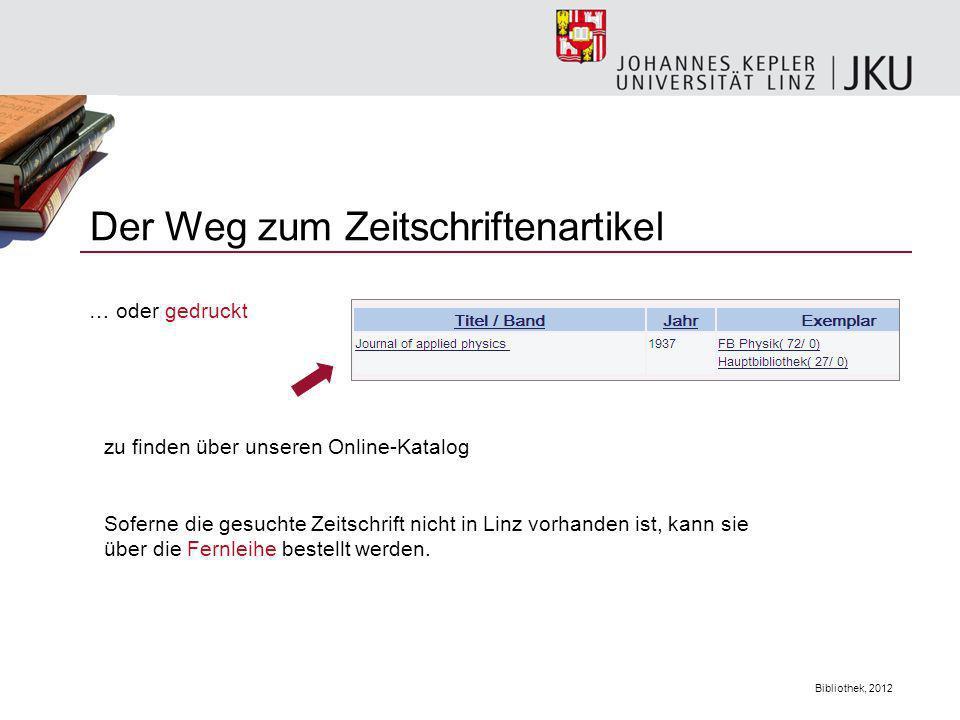 Bibliothek, 2012 Der Weg zum Zeitschriftenartikel … oder gedruckt zu finden über unseren Online-Katalog Soferne die gesuchte Zeitschrift nicht in Linz