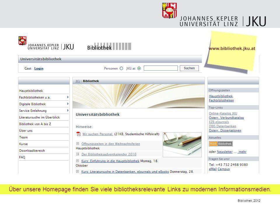 Bibliothek, 2012 Über unsere Homepage finden Sie viele bibliotheksrelevante Links zu modernen Informationsmedien.