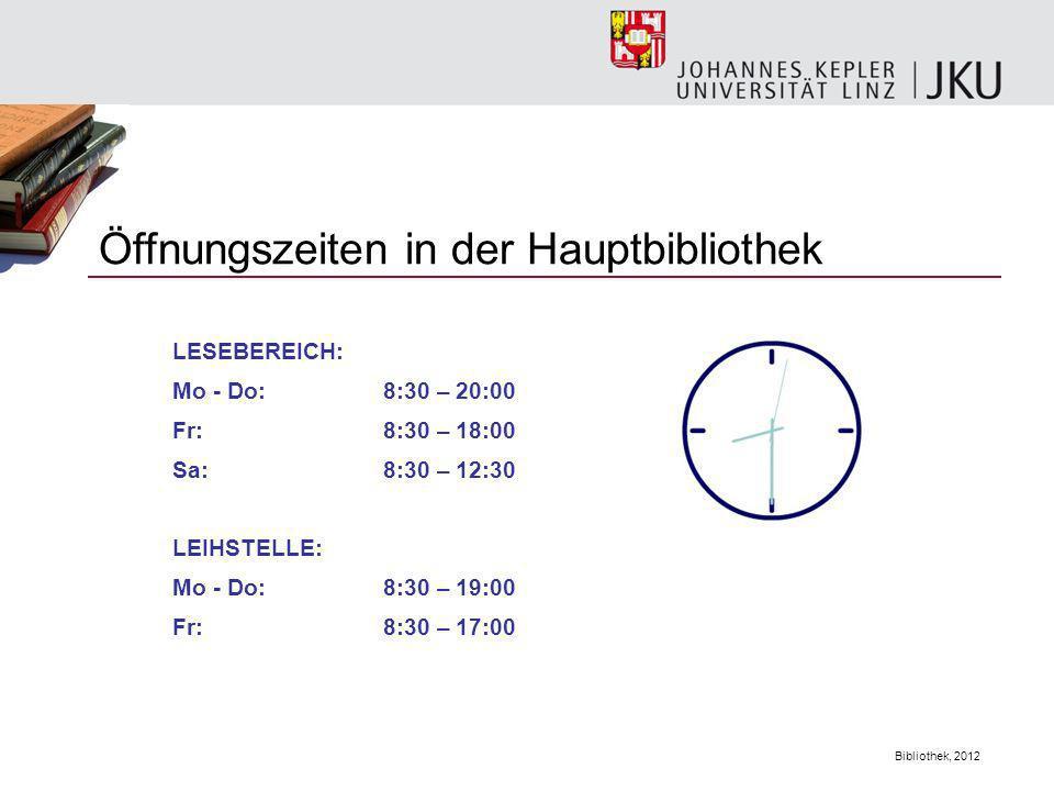 Bibliothek, 2012 Öffnungszeiten in der Hauptbibliothek LESEBEREICH: Mo - Do:8:30 – 20:00 Fr:8:30 – 18:00 Sa:8:30 – 12:30 LEIHSTELLE: Mo - Do:8:30 – 19