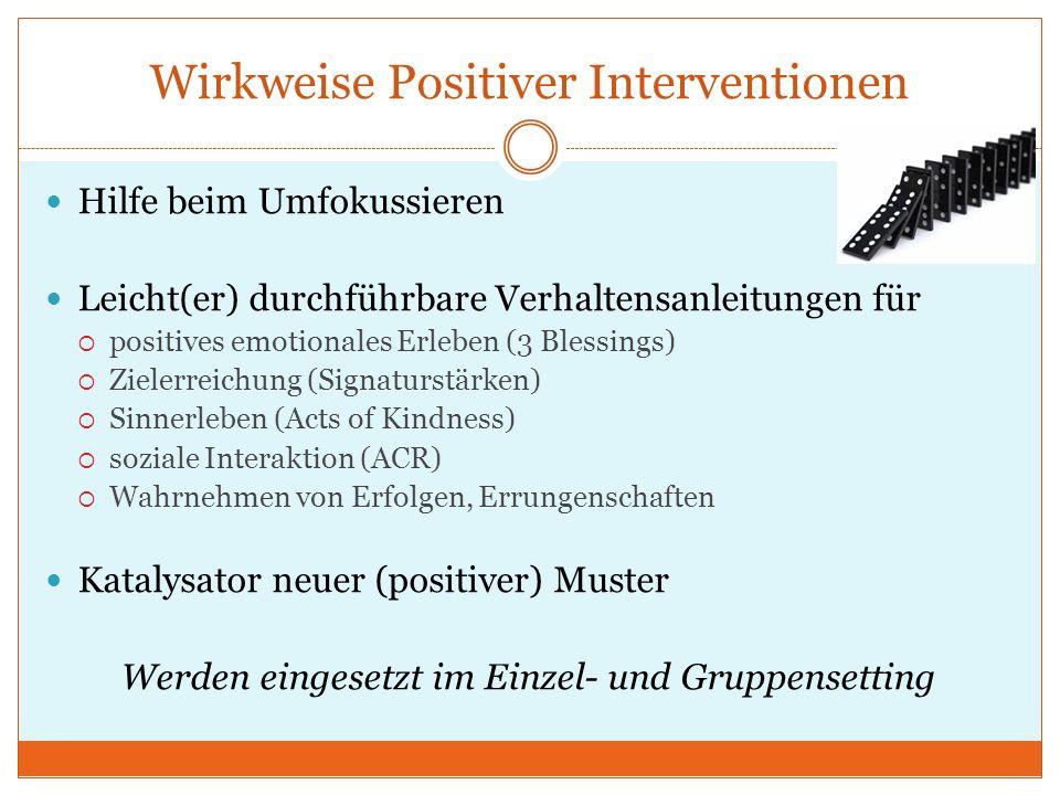Wirkweise Positiver Interventionen Hilfe beim Umfokussieren Leicht(er) durchführbare Verhaltensanleitungen für positives emotionales Erleben (3 Blessi