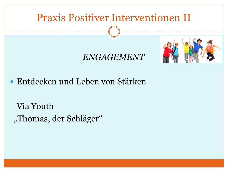 Praxis Positiver Interventionen II ENGAGEMENT Entdecken und Leben von Stärken Via Youth Thomas, der Schläger