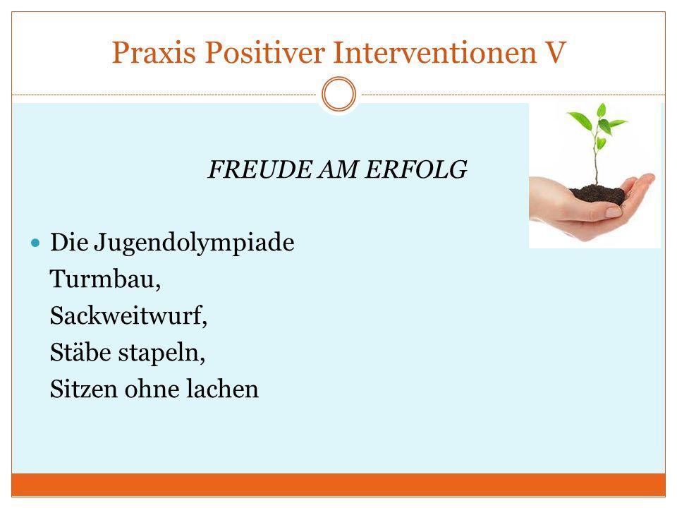 Praxis Positiver Interventionen V FREUDE AM ERFOLG Die Jugendolympiade Turmbau, Sackweitwurf, Stäbe stapeln, Sitzen ohne lachen