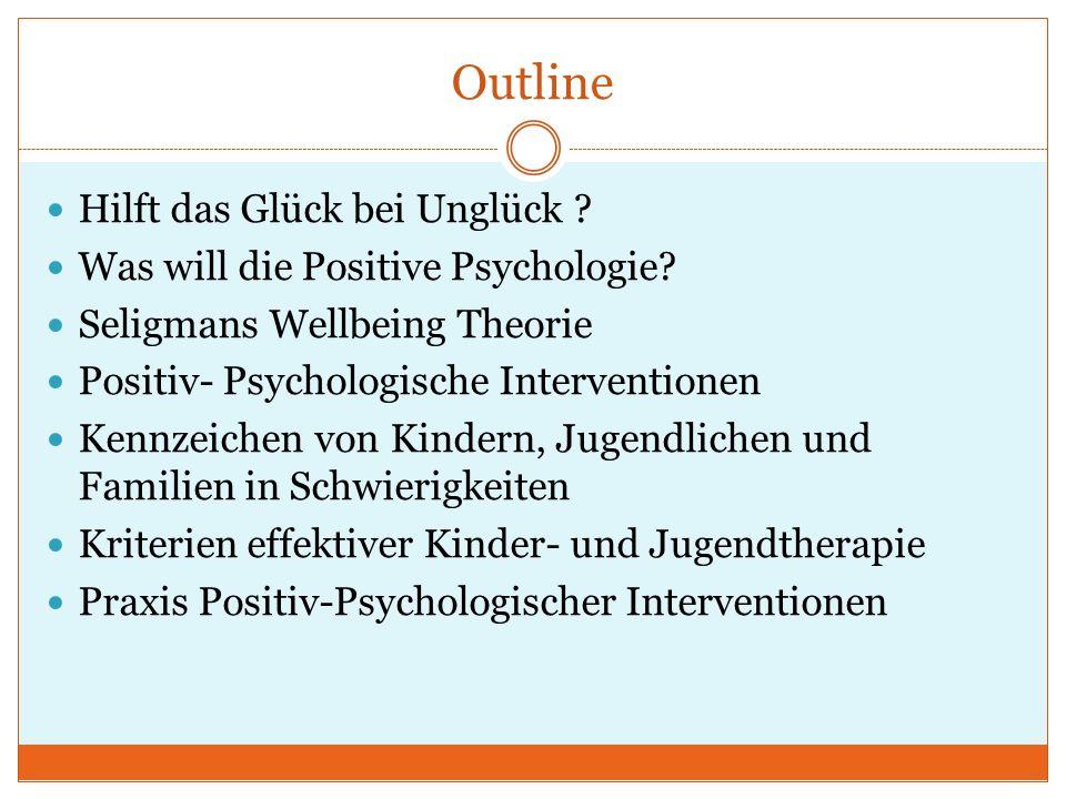 Outline Hilft das Glück bei Unglück ? Was will die Positive Psychologie? Seligmans Wellbeing Theorie Positiv- Psychologische Interventionen Kennzeiche