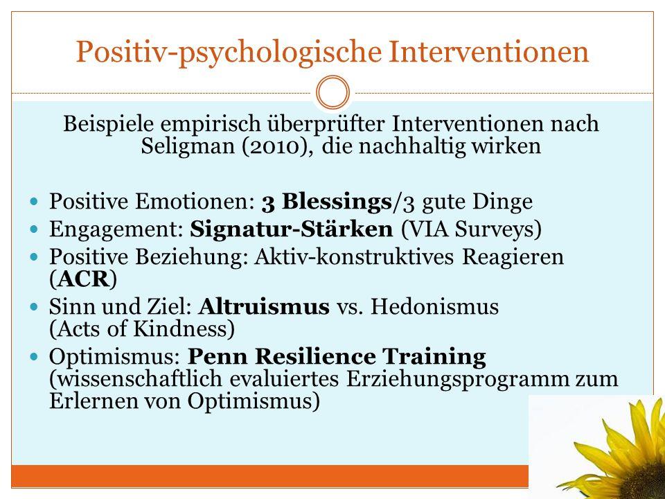 Positiv-psychologische Interventionen Beispiele empirisch überprüfter Interventionen nach Seligman (2010), die nachhaltig wirken Positive Emotionen: 3