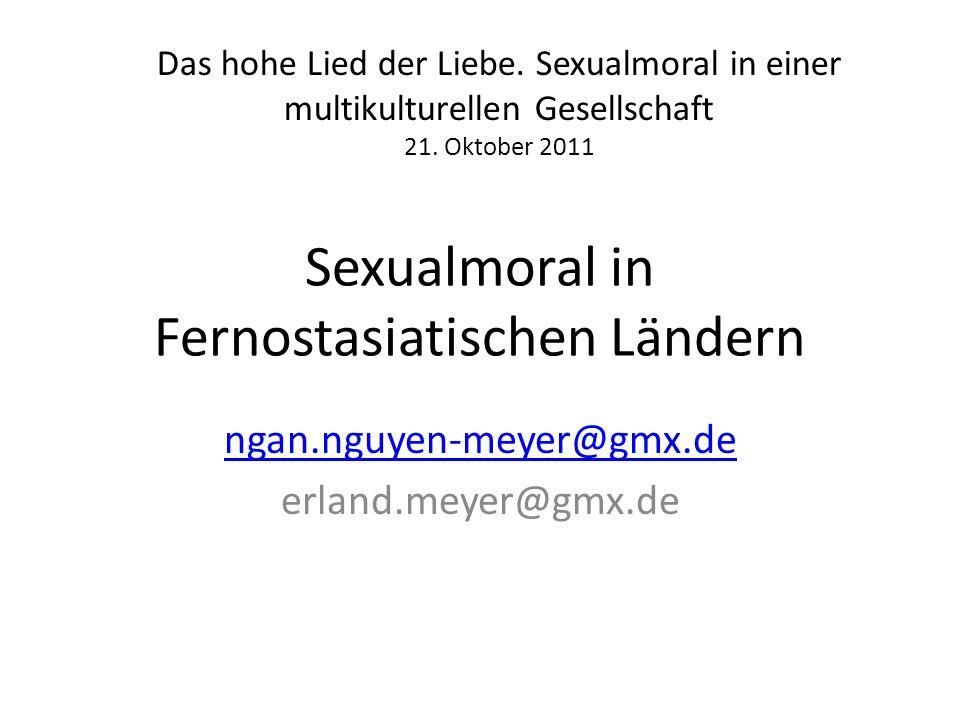 Sexualmoral in Fernostasiatischen Ländern ngan.nguyen-meyer@gmx.de erland.meyer@gmx.de Das hohe Lied der Liebe. Sexualmoral in einer multikulturellen