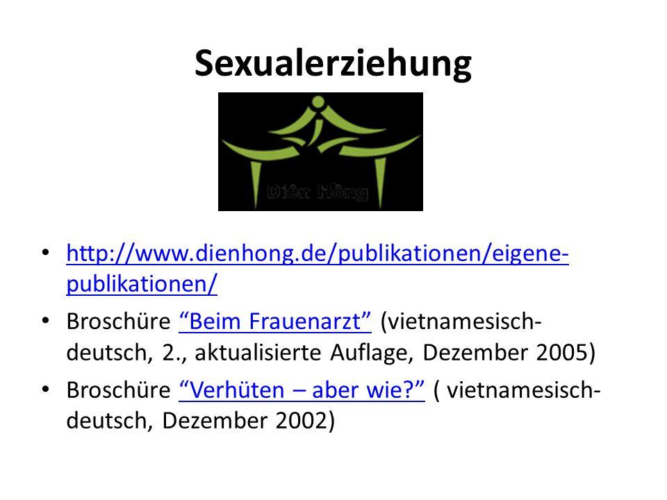 Sexualerziehung http://www.dienhong.de/publikationen/eigene- publikationen/ http://www.dienhong.de/publikationen/eigene- publikationen/ Broschüre Beim Frauenarzt (vietnamesisch- deutsch, 2., aktualisierte Auflage, Dezember 2005)Beim Frauenarzt Broschüre Verhüten – aber wie.