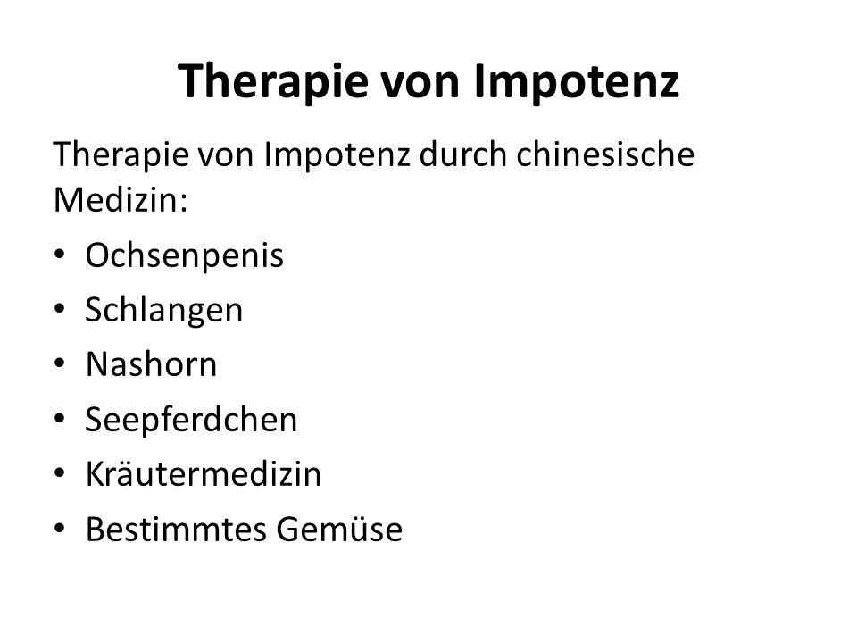 Therapie von Impotenz Therapie von Impotenz durch chinesische Medizin: Ochsenpenis Schlangen Nashorn Seepferdchen Kräutermedizin Bestimmtes Gemüse