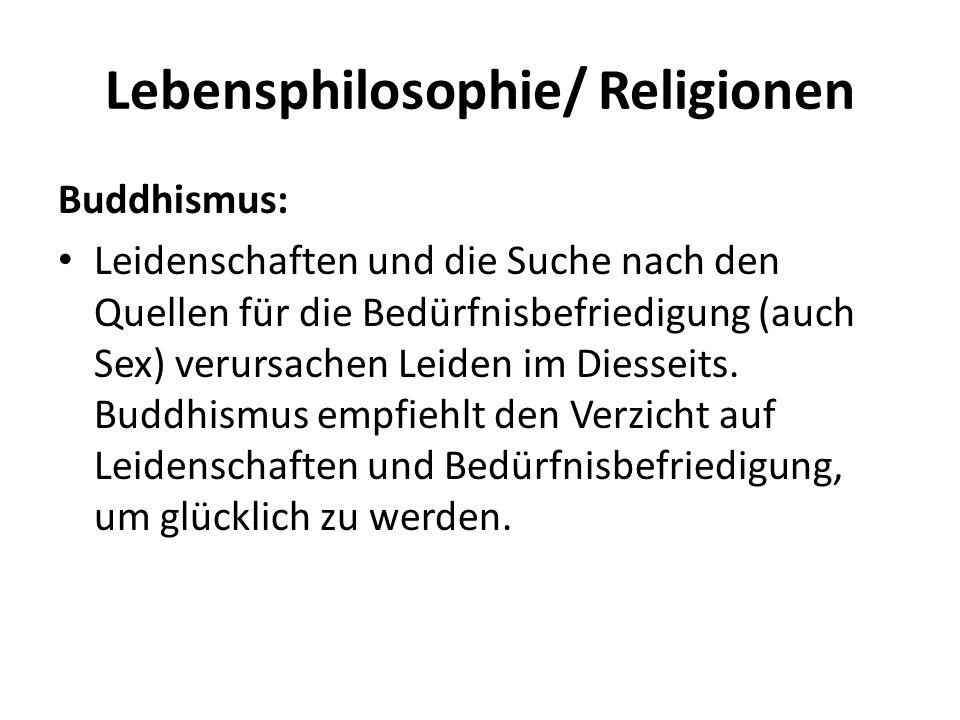 Lebensphilosophie/ Religionen Buddhismus: Leidenschaften und die Suche nach den Quellen für die Bedürfnisbefriedigung (auch Sex) verursachen Leiden im