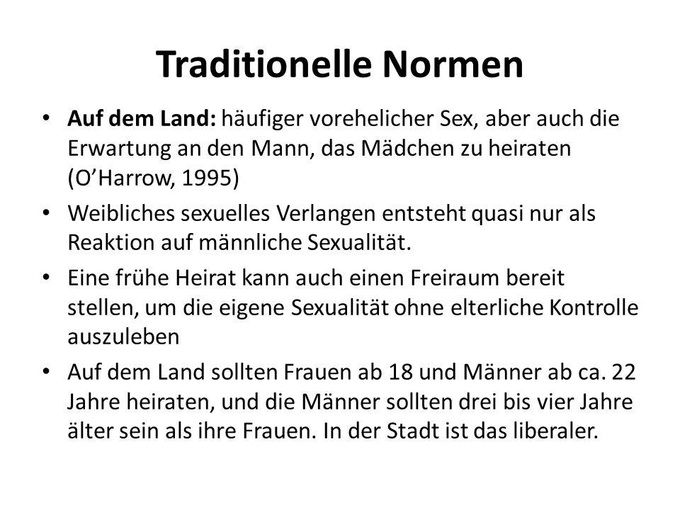 Traditionelle Normen Auf dem Land: häufiger vorehelicher Sex, aber auch die Erwartung an den Mann, das Mädchen zu heiraten (OHarrow, 1995) Weibliches