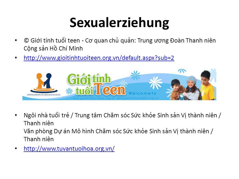 Sexualerziehung © Gii tính tui teen - C ơ quan ch qun: Trung ươ ng Đoàn Thanh niên Cng sn H Chí Minh http://www.gioitinhtuoiteen.org.vn/default.aspx?s