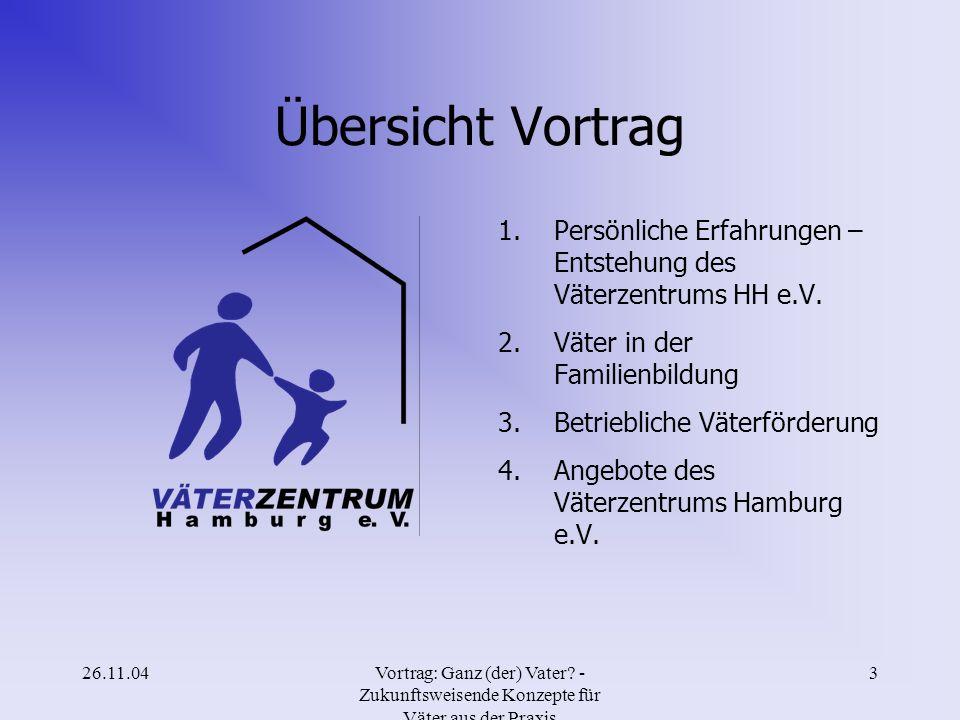 26.11.04Vortrag: Ganz (der) Vater? - Zukunftsweisende Konzepte für Väter aus der Praxis 2 Volker Baisch Vater einer vierjährigen und einer vier Monate