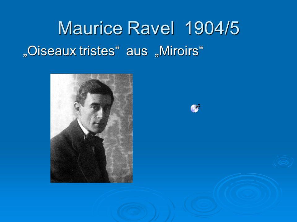 Maurice Ravel 1904/5 Oiseaux tristes aus Miroirs