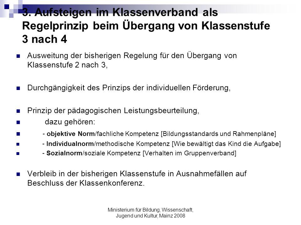 Ministerium für Bildung, Wissenschaft, Jugend und Kultur, Mainz 2008 3. Aufsteigen im Klassenverband als Regelprinzip beim Übergang von Klassenstufe 3