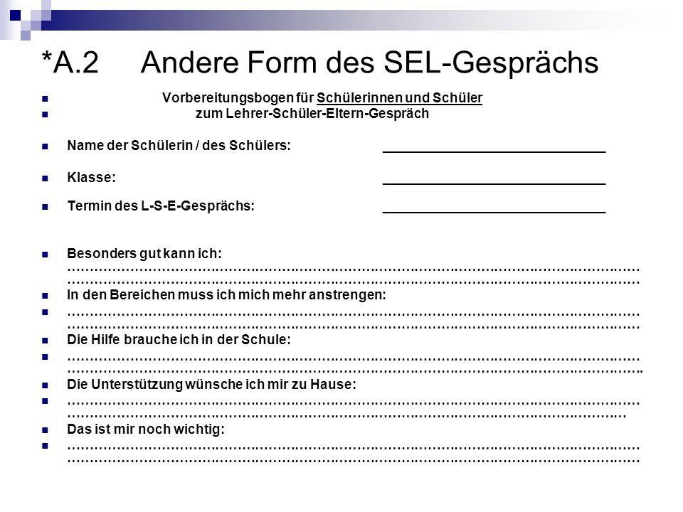 *A.2 Andere Form des SEL-Gesprächs Vorbereitungsbogen für Schülerinnen und Schüler zum Lehrer-Schüler-Eltern-Gespräch Name der Schülerin / des Schüler