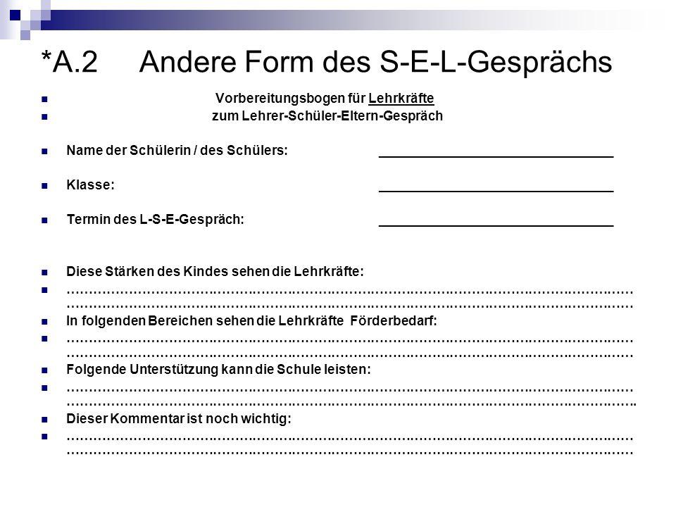 *A.2 Andere Form des S-E-L-Gesprächs Vorbereitungsbogen für Lehrkräfte zum Lehrer-Schüler-Eltern-Gespräch Name der Schülerin / des Schülers:__________