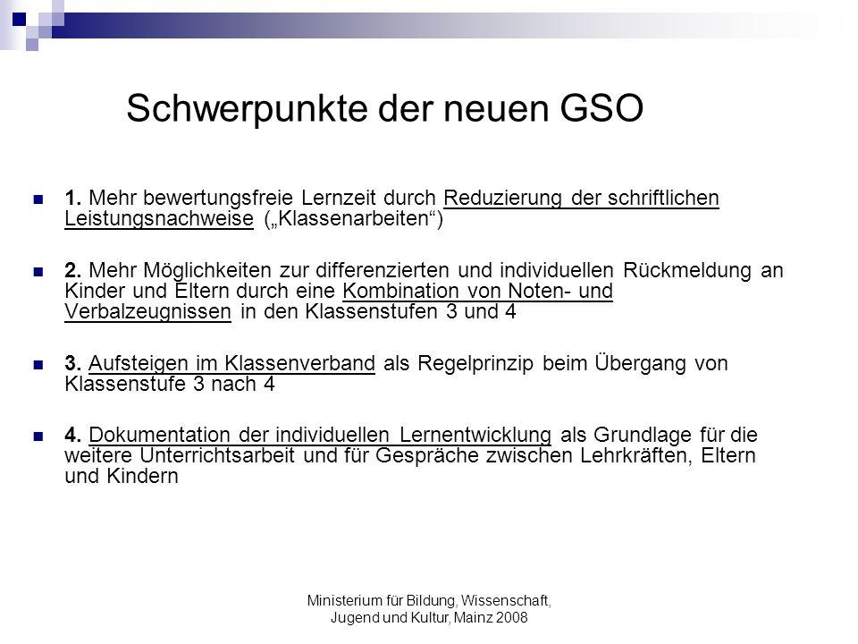 Ministerium für Bildung, Wissenschaft, Jugend und Kultur, Mainz 2008 Schwerpunkte der neuen GSO 1. Mehr bewertungsfreie Lernzeit durch Reduzierung der