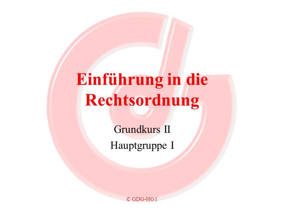 © GDG-HG I Einführung in die Rechtsordnung Grundkurs II Hauptgruppe I