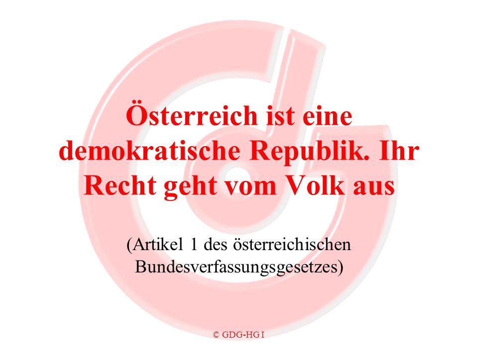 © GDG-HG I Österreich ist eine demokratische Republik. Ihr Recht geht vom Volk aus (Artikel 1 des österreichischen Bundesverfassungsgesetzes)
