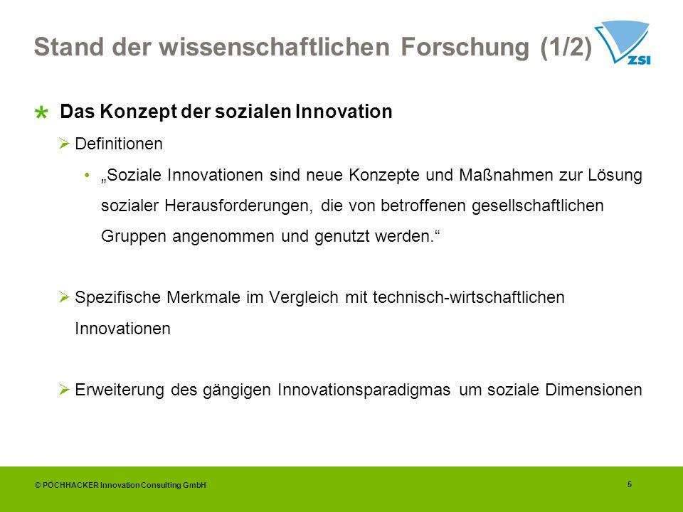 5 Stand der wissenschaftlichen Forschung (1/2) Das Konzept der sozialen Innovation Definitionen Soziale Innovationen sind neue Konzepte und Maßnahmen zur Lösung sozialer Herausforderungen, die von betroffenen gesellschaftlichen Gruppen angenommen und genutzt werden.