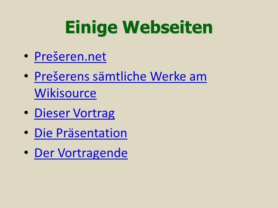 Einige Webseiten Prešeren.net Prešerens sämtliche Werke am Wikisource Prešerens sämtliche Werke am Wikisource Dieser Vortrag Die Präsentation Der Vortragende