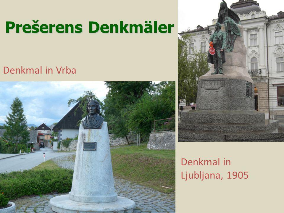 Denkmal in Vrba Denkmal in Ljubljana, 1905 Prešerens Denkmäler