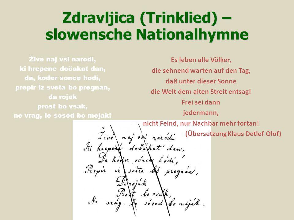 Zdravljica (Trinklied) – slowensche Nationalhymne Es leben alle Völker, die sehnend warten auf den Tag, daß unter dieser Sonne die Welt dem alten Streit entsag.