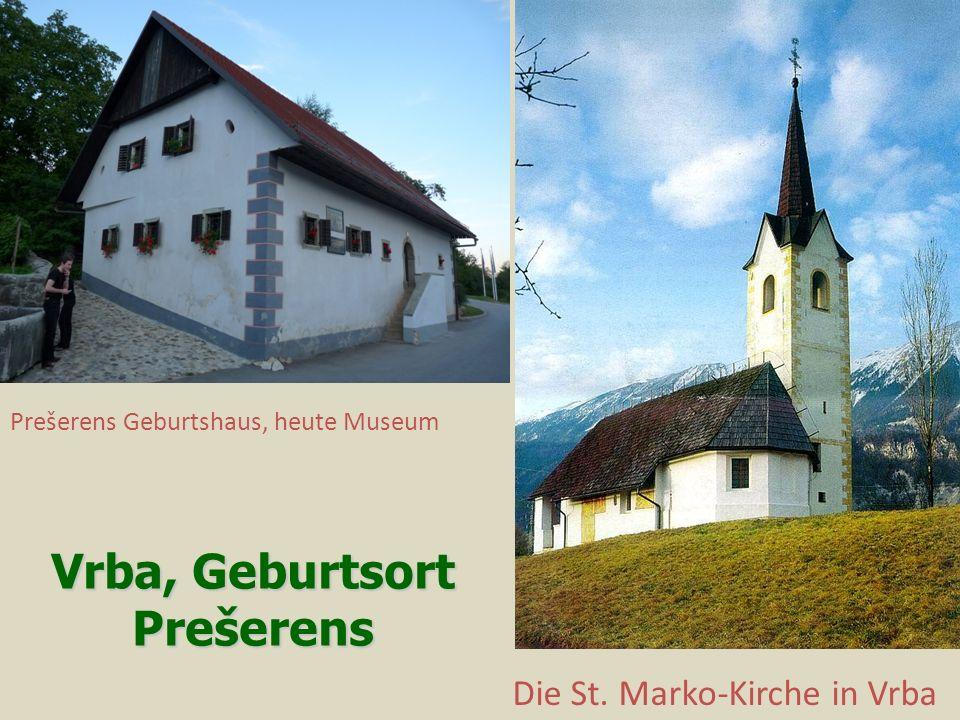 Prešerens Geburtshaus, heute Museum Die St. Marko-Kirche in Vrba Vrba, Geburtsort Prešerens