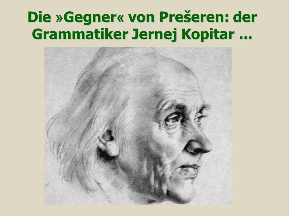 Die » Gegner « von Prešeren: der Grammatiker Jernej Kopitar...