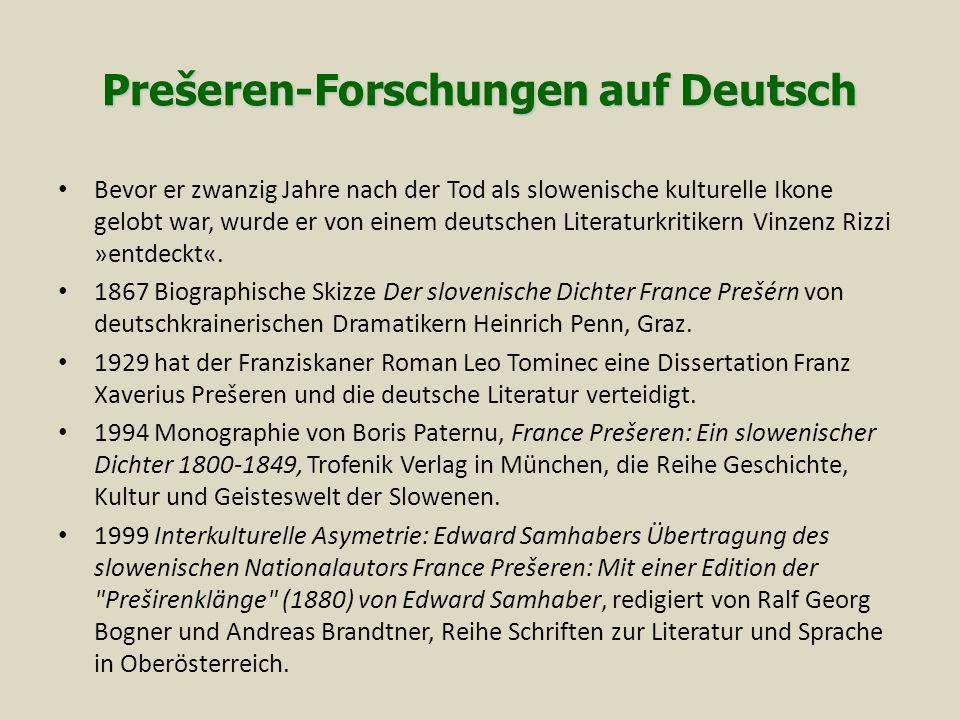 Prešeren-Forschungen auf Deutsch Bevor er zwanzig Jahre nach der Tod als slowenische kulturelle Ikone gelobt war, wurde er von einem deutschen Literaturkritikern Vinzenz Rizzi »entdeckt«.