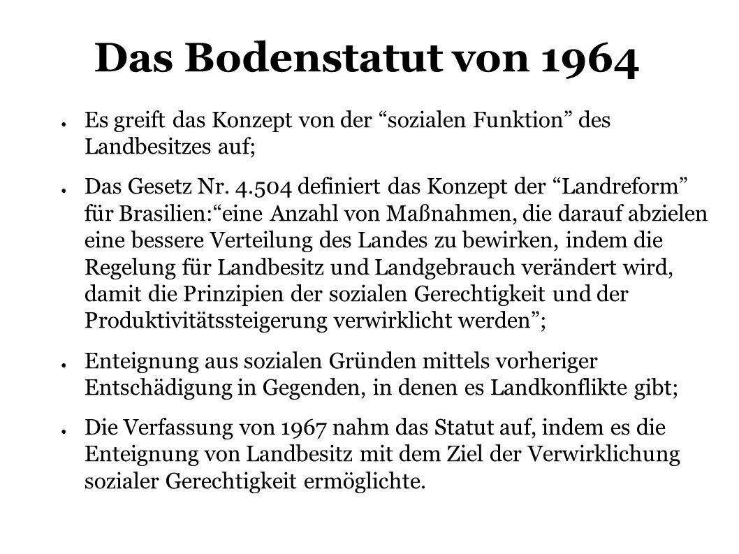 Das Bodenstatut von 1964 Es greift das Konzept von der sozialen Funktion des Landbesitzes auf; Das Gesetz Nr.