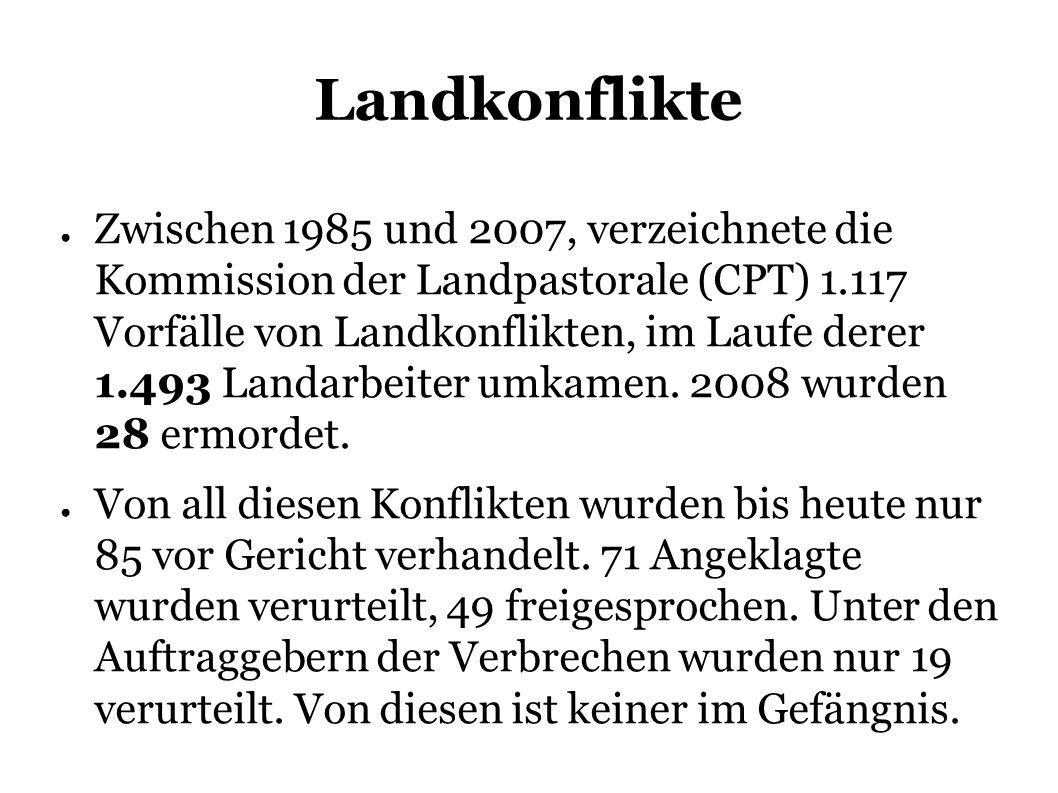 Landkonflikte Zwischen 1985 und 2007, verzeichnete die Kommission der Landpastorale (CPT) 1.117 Vorfälle von Landkonflikten, im Laufe derer 1.493 Landarbeiter umkamen.