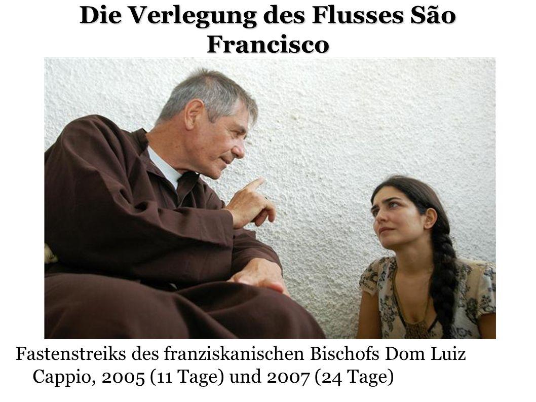 Die Verlegung des Flusses São Francisco Fastenstreiks des franziskanischen Bischofs Dom Luiz Cappio, 2005 (11 Tage) und 2007 (24 Tage)