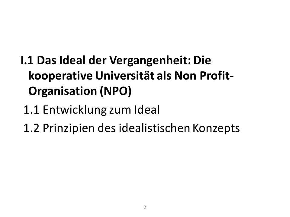 I.1 Das Ideal der Vergangenheit: Die kooperative Universität als Non Profit- Organisation (NPO) 1.1 Entwicklung zum Ideal 1.2 Prinzipien des idealistischen Konzepts 3