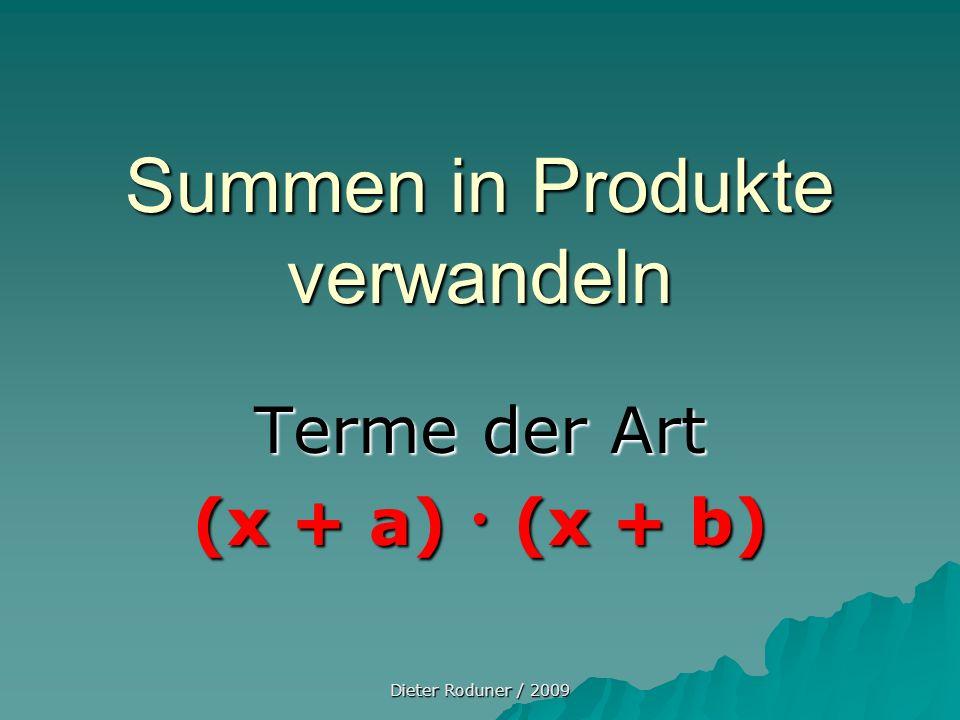 Dieter Roduner / 2009 Summen in Produkte verwandeln Terme der Art (x + a) (x + b)