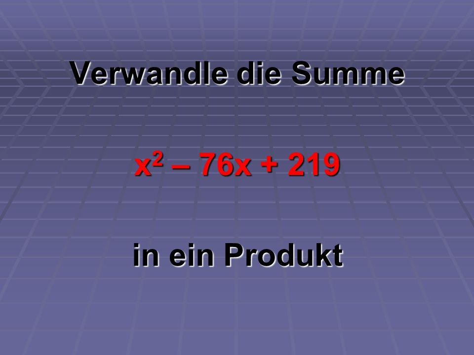 Verwandle die Summe x2 – 76x + 219 in ein Produkt