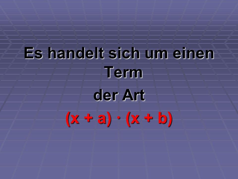 Es handelt sich um einen Term der Art (x + a) (x + b)