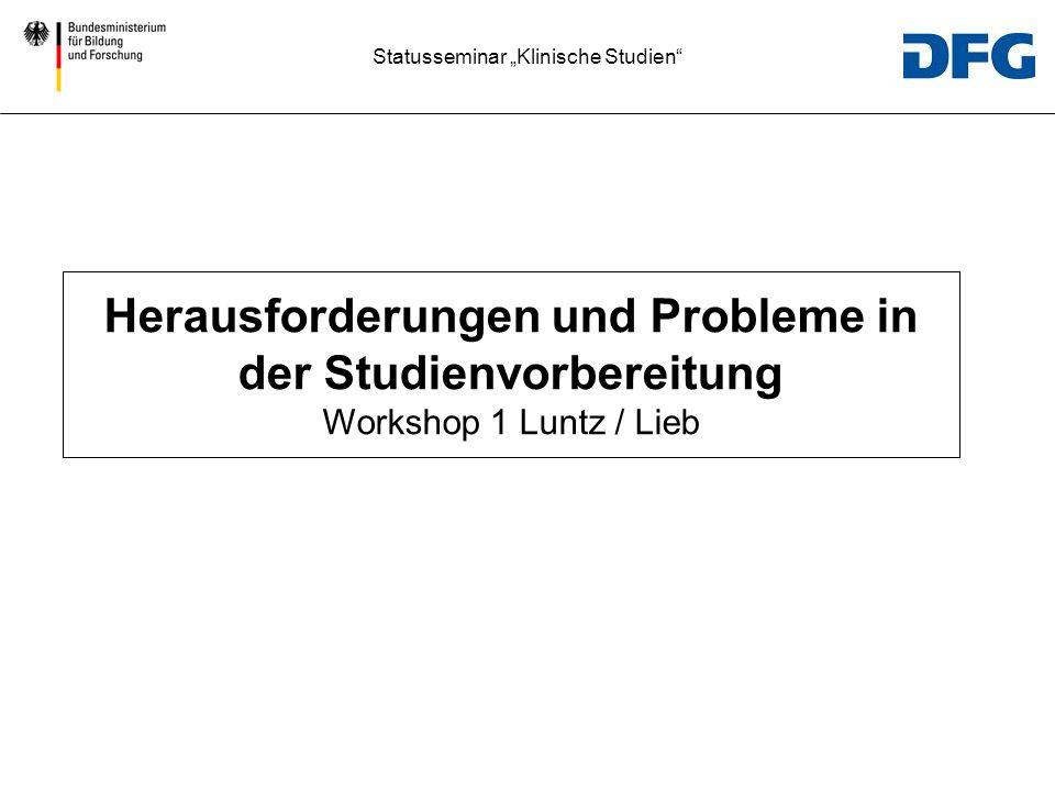 Statusseminar Klinische Studien Herausforderungen und Probleme in der Studienvorbereitung Workshop 1 Luntz / Lieb
