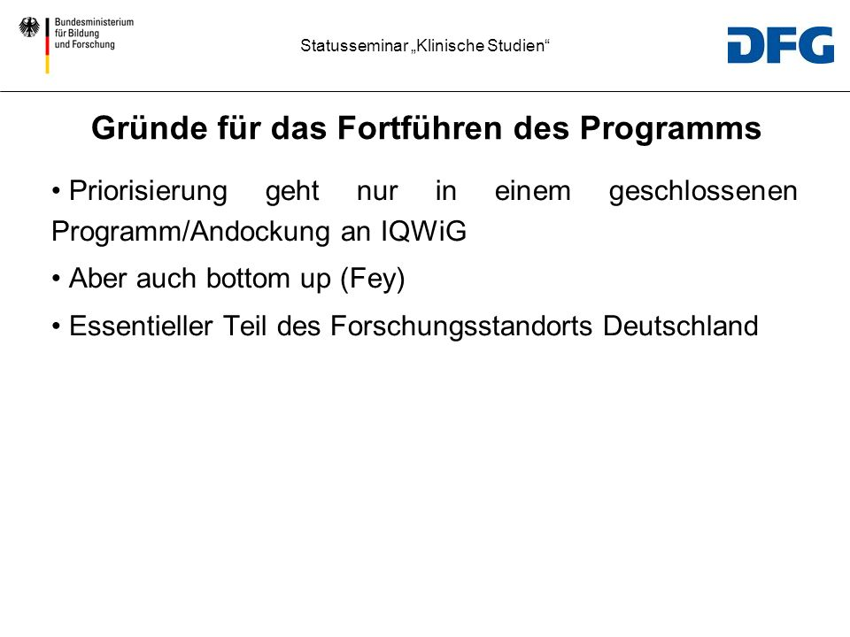 Statusseminar Klinische Studien Priorisierung geht nur in einem geschlossenen Programm/Andockung an IQWiG Aber auch bottom up (Fey) Essentieller Teil