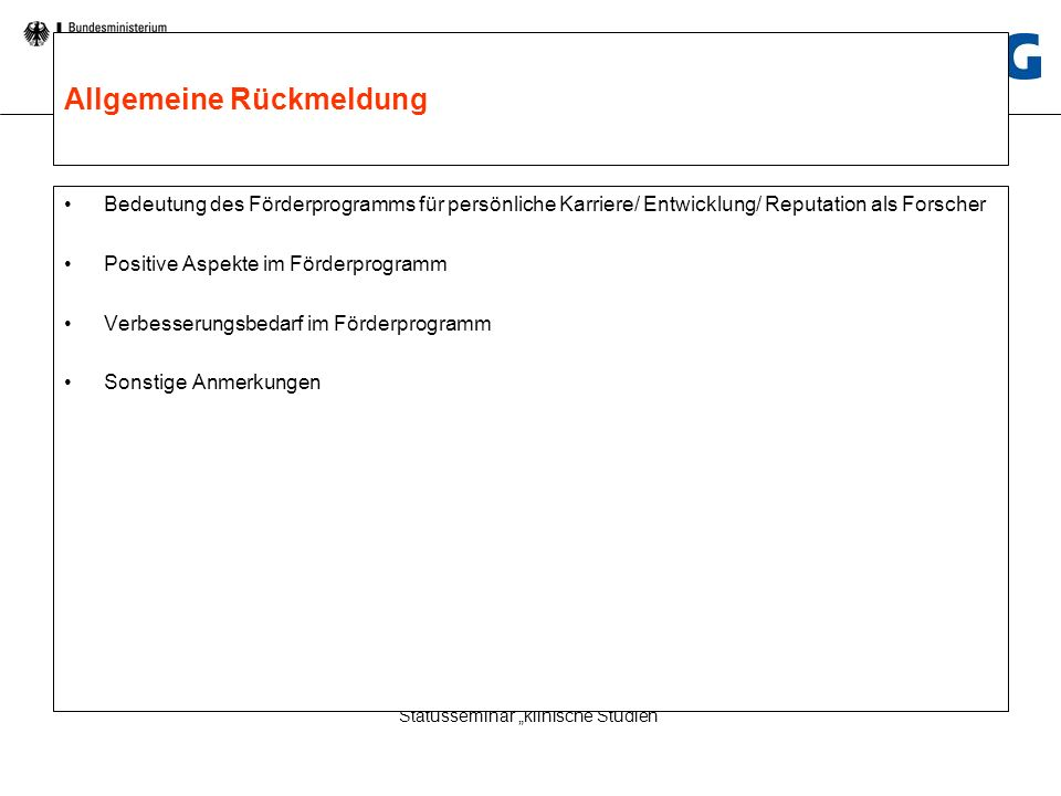 Statusseminar Klinische Studien Statusseminar klinische Studien Allgemeine Rückmeldung Bedeutung des Förderprogramms für persönliche Karriere/ Entwick